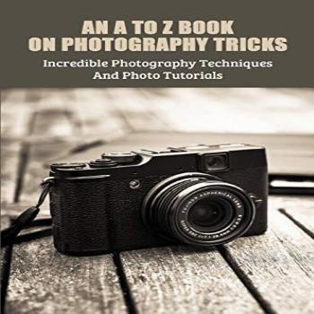 An A To Z Book On Photography Tricks Incredible Photography