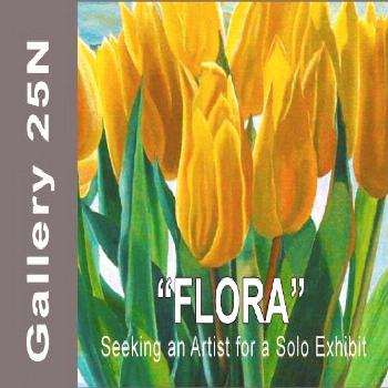 """ART CALL TO ARTISTS AND PHOTOGRAPHERS For """"FLORA"""" a Solo Exhibition 2019  Gallery 25N is seekin"""