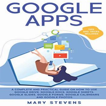 Google Apps: G Suite. A Complete and Practical Guide on How