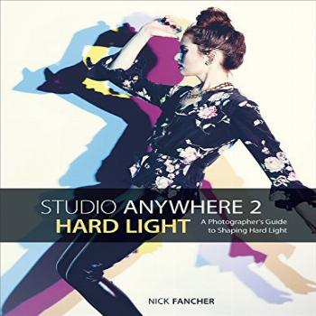 Studio Anywhere 2: Hard Light: A Photographer's Guide to