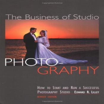 The Business of Studio Photography: How to Start and Run a