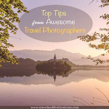 Top Tips from Awesome Travel Photographers -  Top Tips from Awesome Travel Photographers -