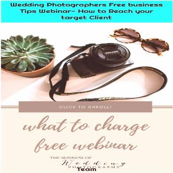 Wedding Photographers Free business Tips Webinar- How to Reach your target Client 1. Wedding Photog