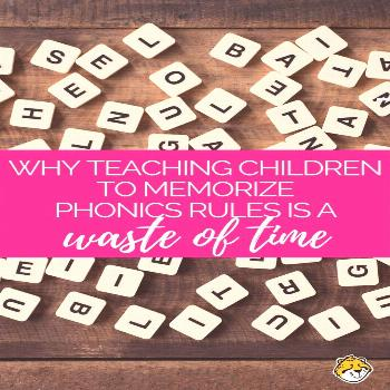 Why Memorizing Phonics Rules is a Big Waste of Time Why Memorizing Phonics Rules is a Big Waste of