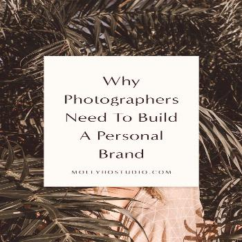 Why Photographers Need To Build A Personal Brand — molly ho studio - -