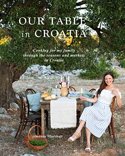 Our Table in Croatia Cooking for my family through the