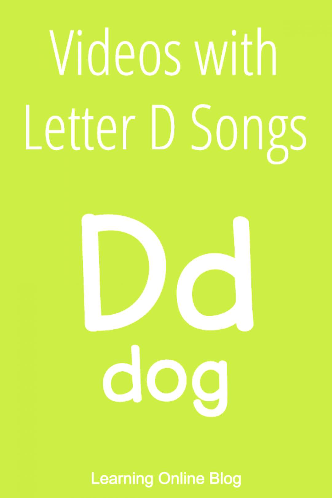 Videos with Letter D Songs Children can learn letter recognition, formation, and sounds from these